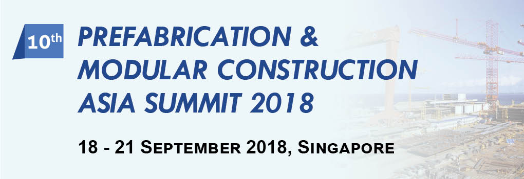 10th Prefabrication & Modular Construction Asia Summit 2018