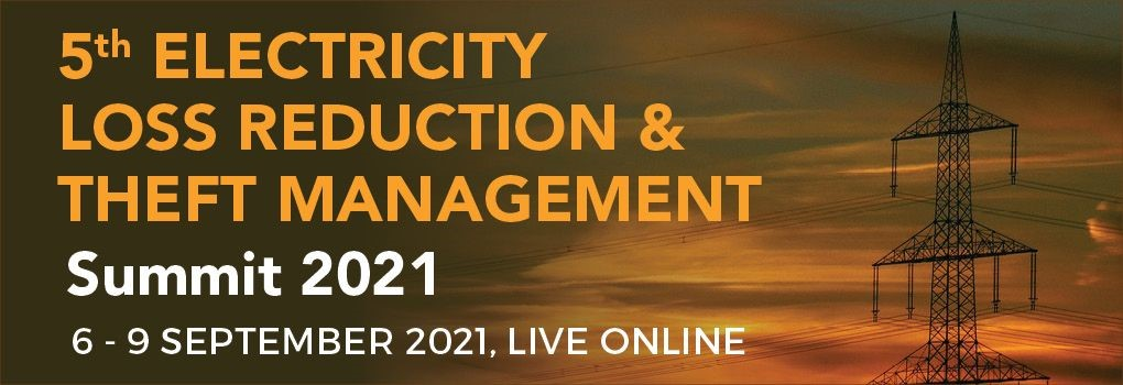 5th Electricity Loss Reduction and Theft Management Summit Live Online 2021