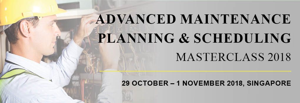 Advanced Maintenance Planning & Scheduling Masterclass 2018
