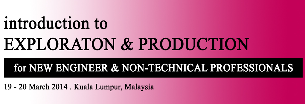 Introduction to Exploration & Production for New Engineers and Non-Technical Professionals